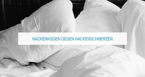 Nackenkissen gegen Nackenschmerzen: Hilfe bei Akuten und anhaltenden Schmerzen
