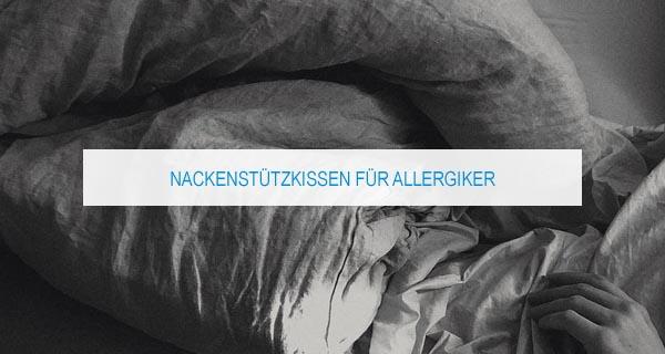 Allergiker Nackenstützkissen: Tipps und Empfehlungen